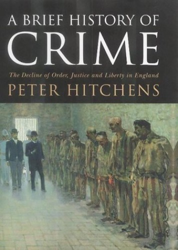 A Brief History of Crime by Peter Hitchens