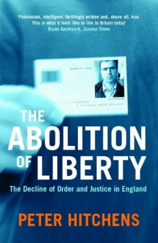 The Abolition Of Liberty: The Decline of Order and Justice in England By Peter Hitchens