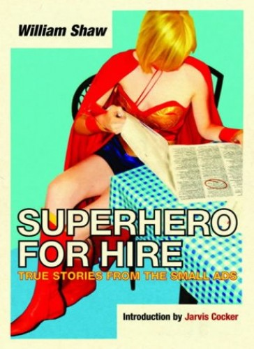 Superhero for Hire: True Stories From the Small Ads By William Shaw