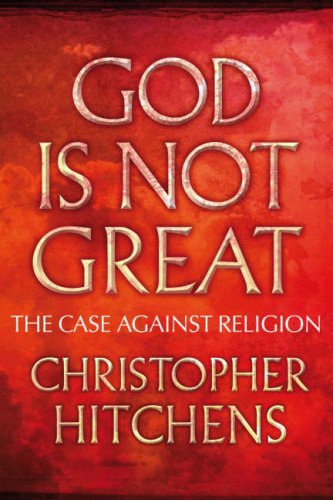 God is Not Great: The Case Against Religion by Christopher Hitchens