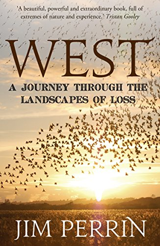 West: A Journey Through the Landscapes of Loss By Jim Perrin