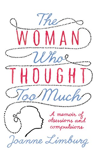 The Woman Who Thought Too Much: A Memoir by Joanne Limburg