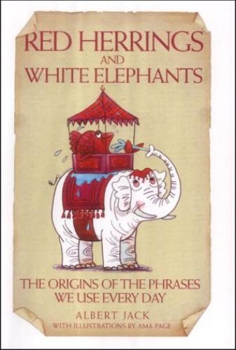 Red Herrings and White Elephants by Albert Jack