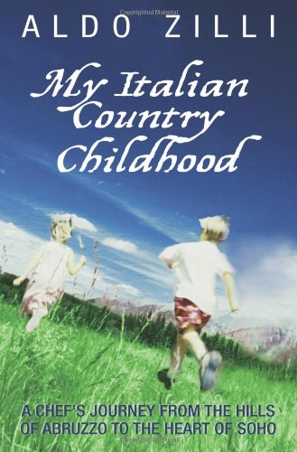 My Italian Country Childhood By Aldo Zilli