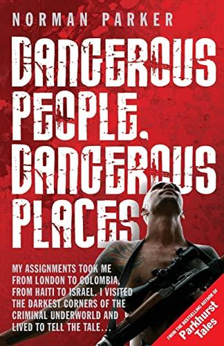 Dangerous People, Dangerous Places By Norman Parker