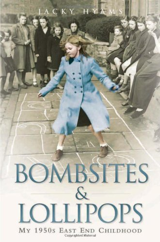 Bombsites and Lollipops: My 1950s East End Childhood By Jacky Hyams