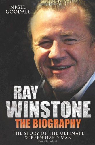 Ray Winstone - the Biography: The Story of the Ultimate Screen Hard Man by Nigel Goodall