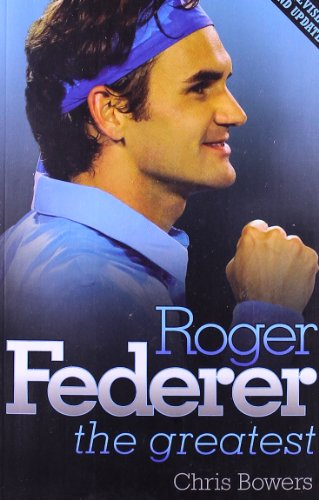 Roger Federer - the Greatest By Chris Bowers