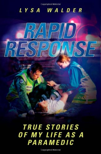 Rapid Response: True Stories of My Life as a Paramedic by Lysa Walder