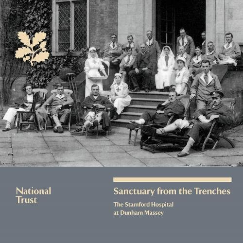 The Sanctuary from the Trenches: The Stamford Hospital at Dunham Massey by Susie Stubbs