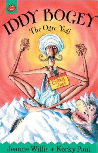 Crazy Jobs: Iddy Bogi The Ogre Yogi By Jeanne Willis