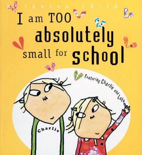 I am Too Absolutely Small for By Lauren Child
