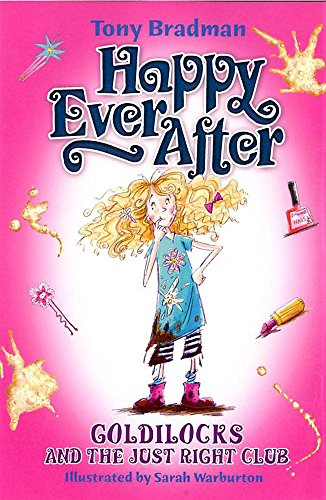 Happy Ever After: Goldilocks and The Just Right Club By Tony Bradman
