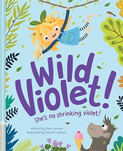 Wild Violet! By Alex Latimer