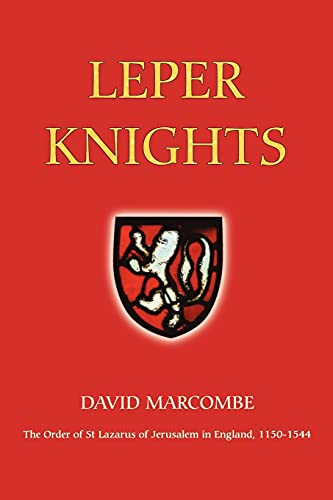 Leper Knights - The Order of St Lazarus of Jerusalem in England, c.1150-1544 By David Marcombe