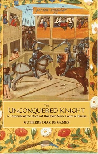 The Unconquered Knight - A Chronicle of the Deeds of Don Pero Nino, Count of Buelna By Gutierre Diaz De Gamez