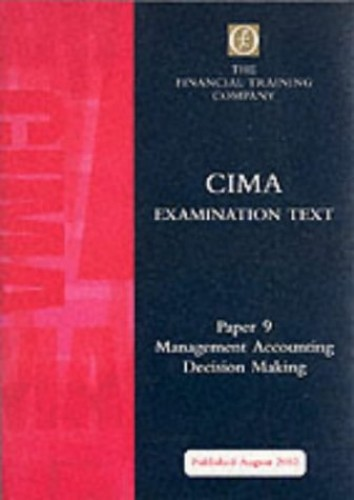 Cima Intermediate: Paper 9 - Management Accounting - Decision Making By The Financial Training Company
