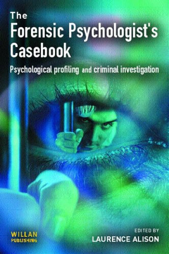 The Forensic Psychologist's Casebook: Psychological Profiling and Criminal Investigation by Laurence J. Alison