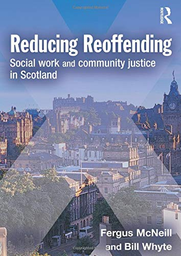 Reducing Reoffending: Social Work with Offenders in Scotland By Fergus McNeill