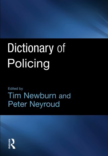 Dictionary of Policing By Tim Newburn (London School of Economics and Political Science, UK)