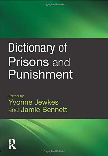 Dictionary of Prisons and Punishment By Yvonne Jewkes (University of Brighton, UK)