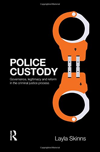 Police Custody By Layla Skinns (University of Sheffield, UK)