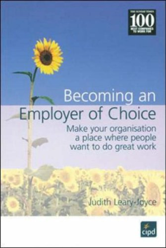 Becoming an Employer of Choice: Make Your Organization a Place Where People Want to Do Great Work by Judith Leary-Joyce