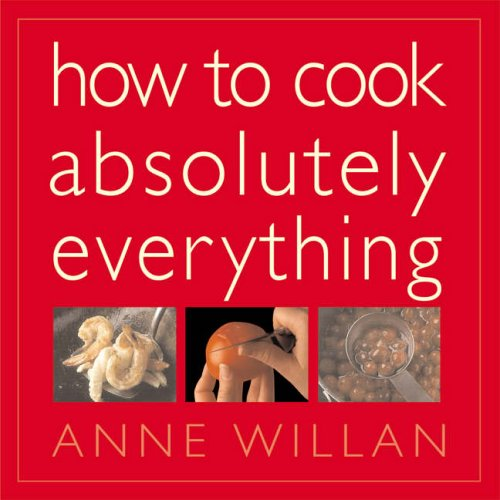 How to Cook Absolutely Everything By Anne Willan