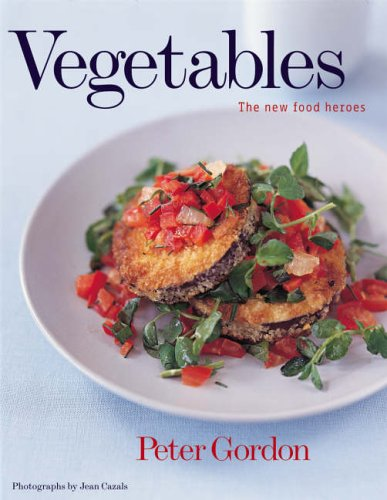 Vegetables: The New Food Heroes by Peter Gordon