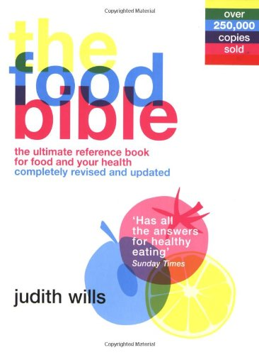 The Food Bible: The Ultimate Reference Book for Food and Your Health by Judith Wills