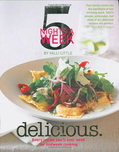 Delicious - 5 Nights a Week: Every Recipe You'll Ever Need for Midweek Cooking by Valli Little