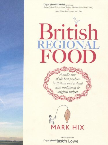 British Regional Food: A Cook's Tour of the Best Produce in Britain and Ireland with Traditional & Original Recipes by Mark Hix