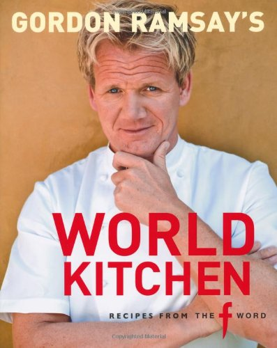 Gordon Ramsay's World Kitchen: Recipes from The F Word By Gordon Ramsay