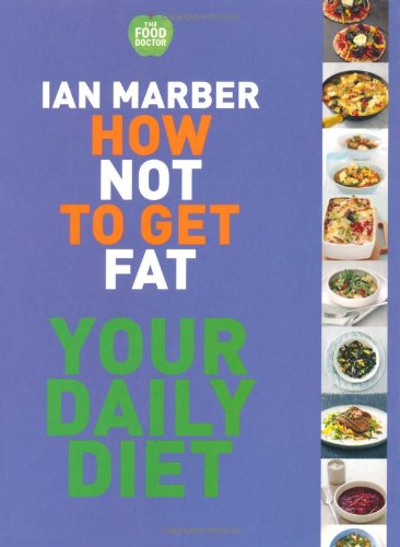 How Not to Get Fat - Your Daily Diet By Ian Marber