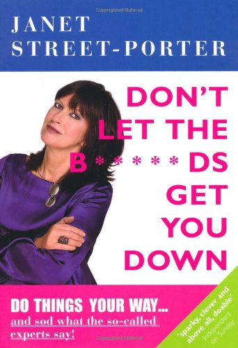 Don't Let the B*****ds Get You Down by Janet Street-Porter