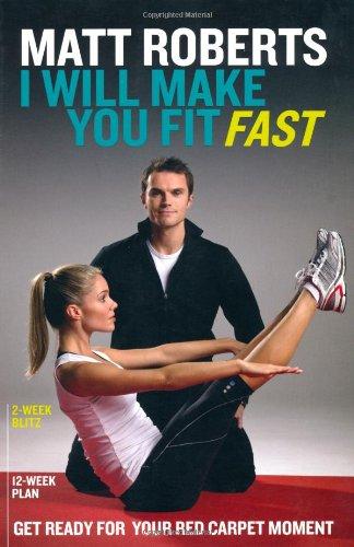 Matt Roberts: I Will Make You Fit Fast By Matt Roberts