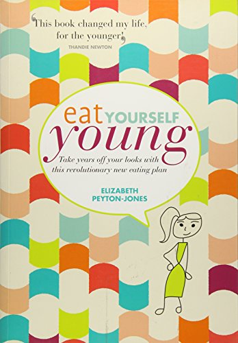 Eat Yourself Young: Take Years off Your Looks with This Revolutionary New Eating Plan by Elizabeth Peyton-Jones