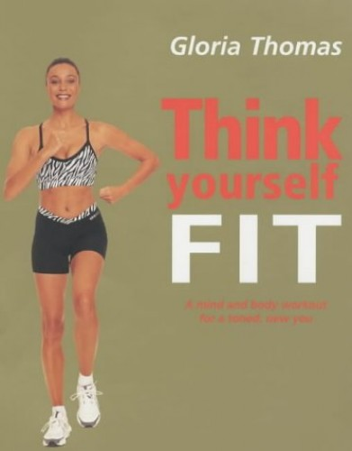 Think Yourself Fit By Gloria Thomas