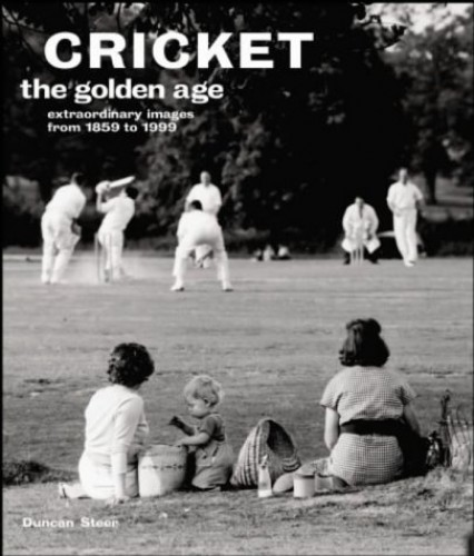 The Golden Age: Cricket: Extraordinary Images from 1900-1985 by Duncan Steer