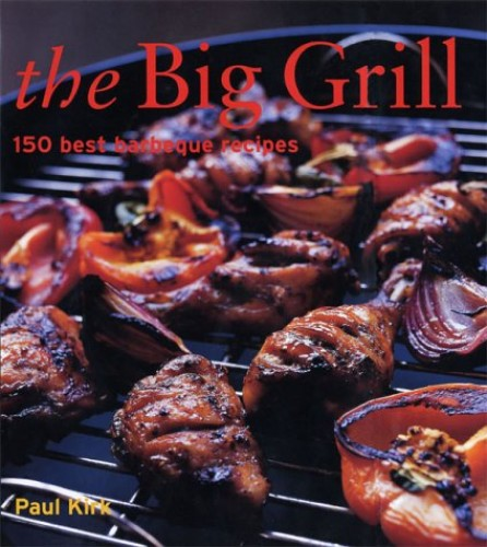 The Big Grill By Paul Kirk