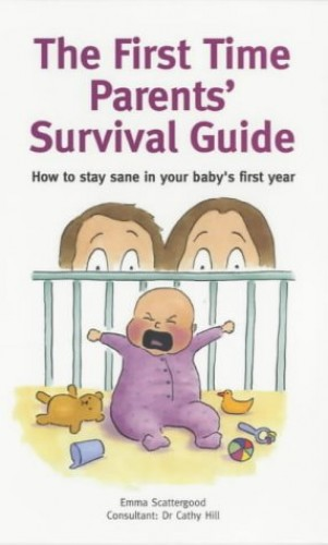 First-Time Parents Survival Guide by Emma Scattergood