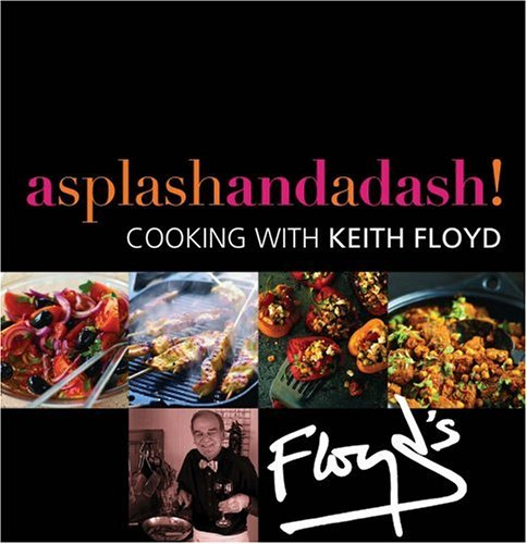 A Splash and a Dash: Cooking with Keith Floyd by Keith Floyd
