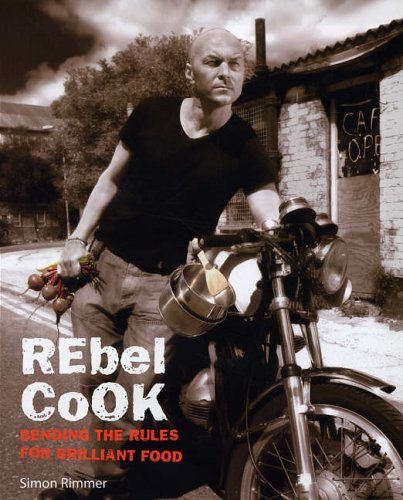 Rebel Cook: Breaking the Rules for Brilliant Food by Simon Rimmer