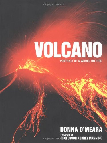 Volcano: Spectacular Images of a World on Fire By Donna O'Meara