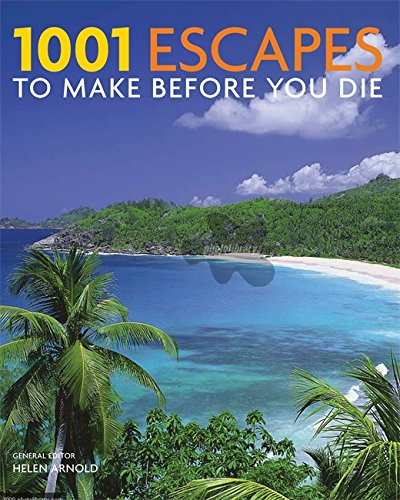 1001: Escapes You Must Experience Before You Die by Helen Arnold