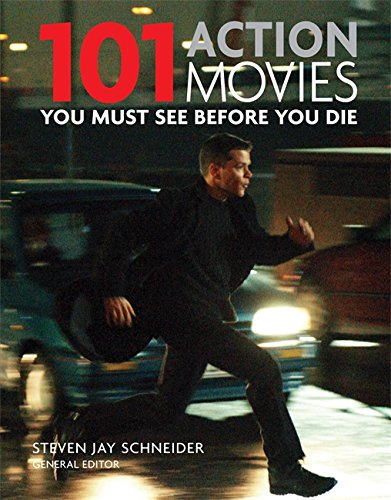 101: Action Movies You Must See Before You Die By Steven Jay Schneider
