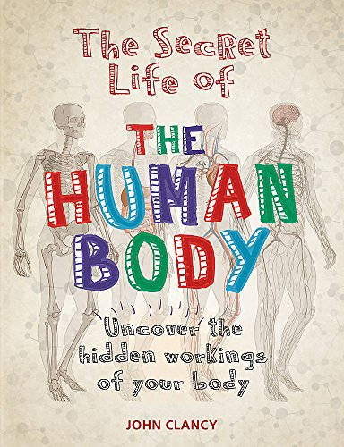 The Secret Life of the Human Body By John Clancy
