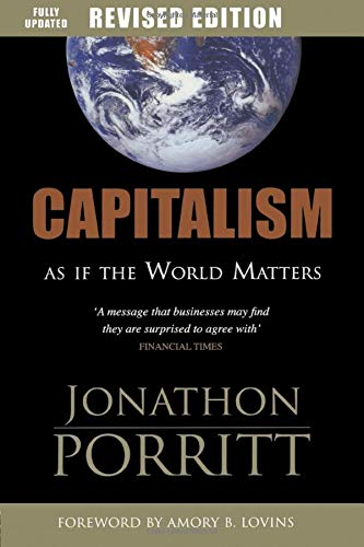Capitalism as If the World Matters: As If the World Matters by Jonathan Porritt