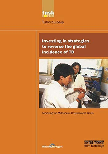 UN Millennium Development Library: Investing in Strategies to Reverse the Global Incidence of TB By The UN Millennium Project