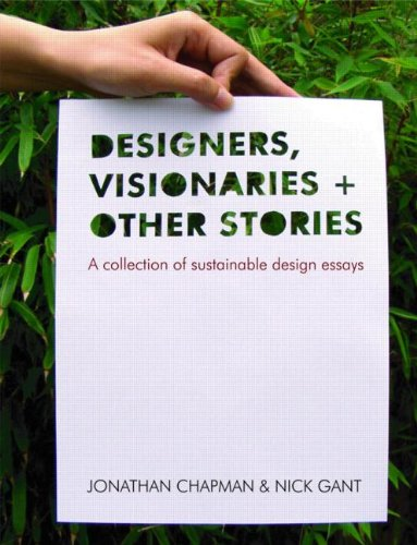 Designers Visionaries and Other Stories: A Collection of Sustainable Design Essays By Jonathan Chapman